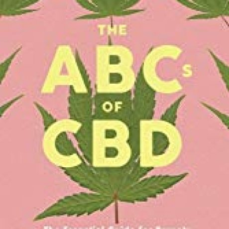 THE ABC's OF CBD: EVERYTHING YOU WISH YOUR PARENTS KNEW ABOUT CBDs